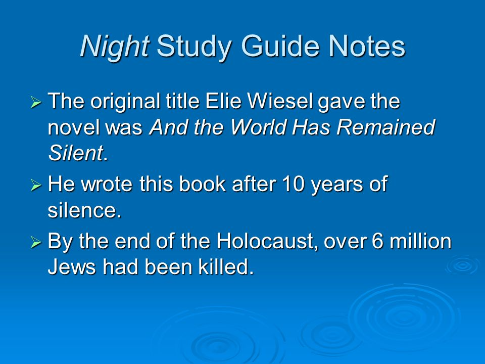 Night Study Guide Notes  The original title Elie Wiesel gave the novel was And the World Has Remained Silent.