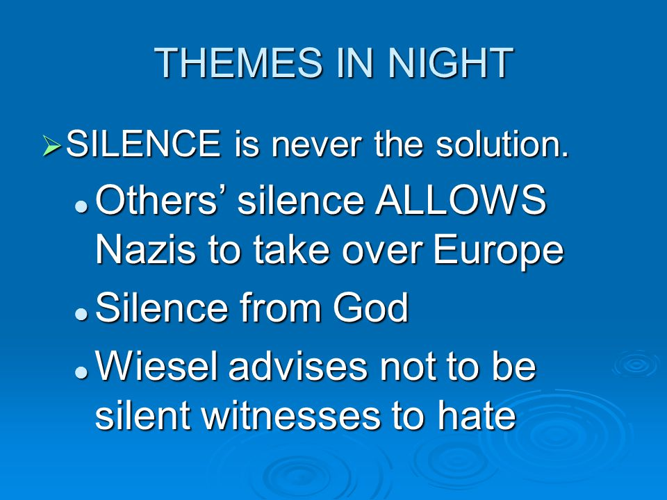 THEMES IN NIGHT  SILENCE is never the solution. Others' silence ALLOWS Nazis to take over Europe Others' silence ALLOWS Nazis to take over Europe Sil