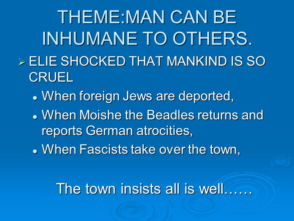 THEME:MAN CAN BE INHUMANE TO OTHERS.  ELIE SHOCKED THAT MANKIND IS SO CRUEL When foreign Jews are deported, When foreign Jews are deported, When Mois