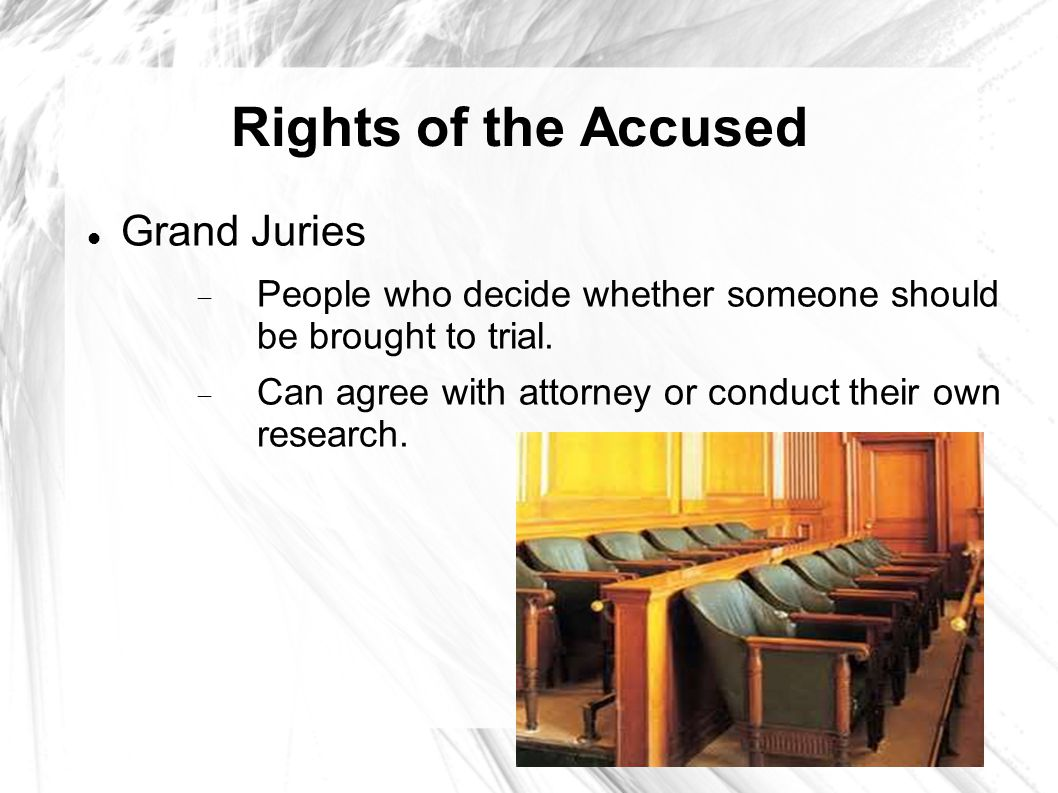 Rights of the Accused Grand Juries  People who decide whether someone should be brought to trial.