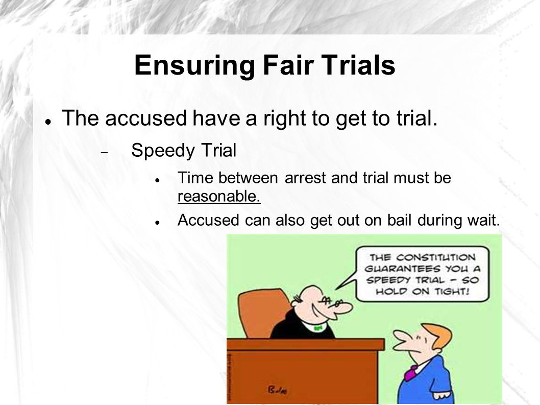 Ensuring Fair Trials The accused have a right to get to trial.