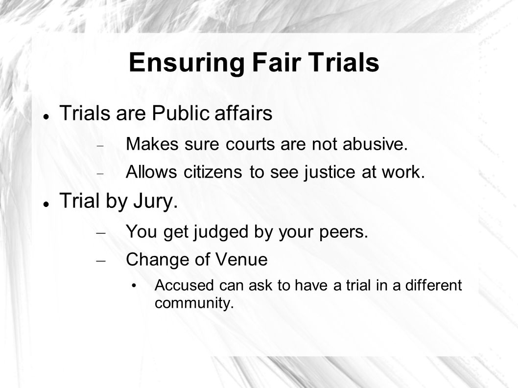 Ensuring Fair Trials Trials are Public affairs  Makes sure courts are not abusive.