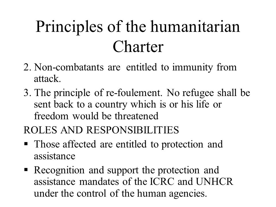 Principles of the humanitarian Charter 2. Non-combatants are entitled to immunity from attack.