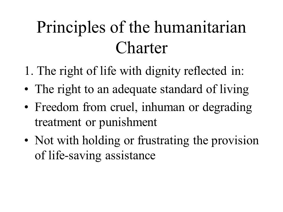 Principles of the humanitarian Charter 2.Non-combatants are entitled to immunity from attack.