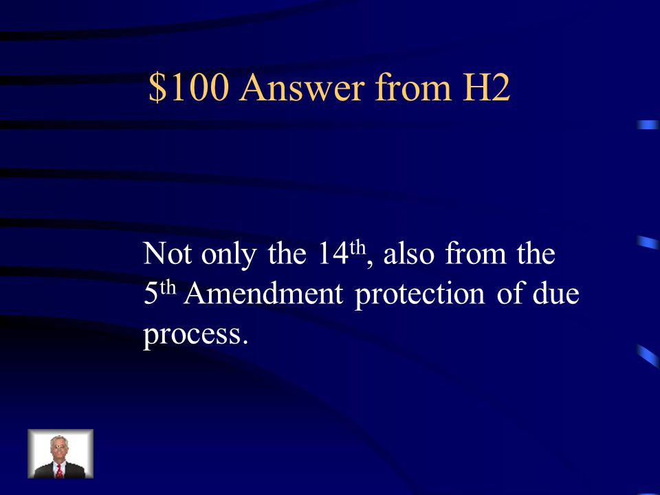 $100 Question from H2 Does the citizen's protections of procedural due process stem only from only the 14 th Amendment?