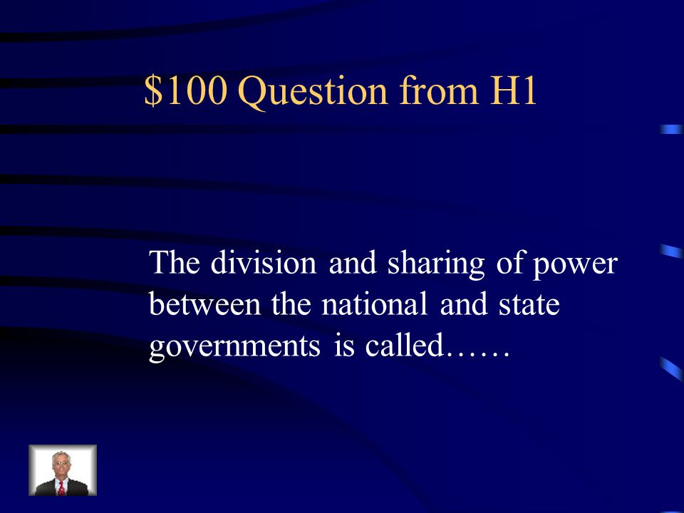 Final Jeopardy Which power does the Federal level NOT share with the states: administer elections; impose taxes; establish courts; borrow money; or enact laws?