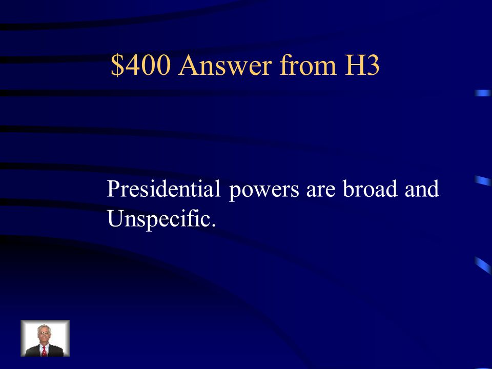 $400 Question from H3 Concerning presidential powers, especially war powers, are they described broadly OR concisely in the Constitution?