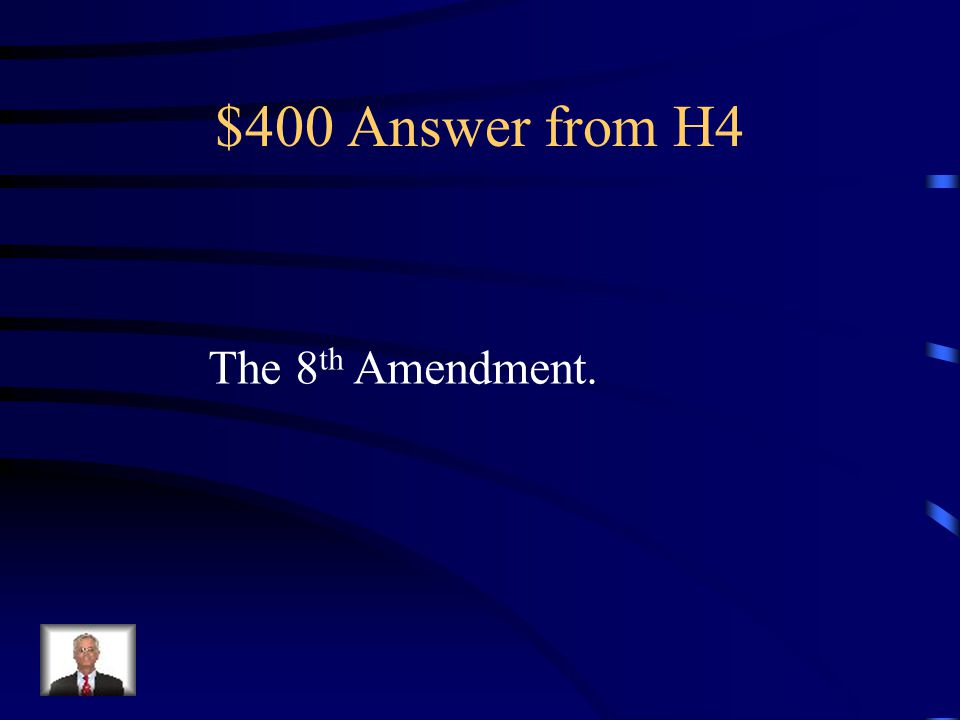 "$400 Question from H4 Your constitutional protection from ""cruel and unusual"" punishment is guaranteed by which amendment?"