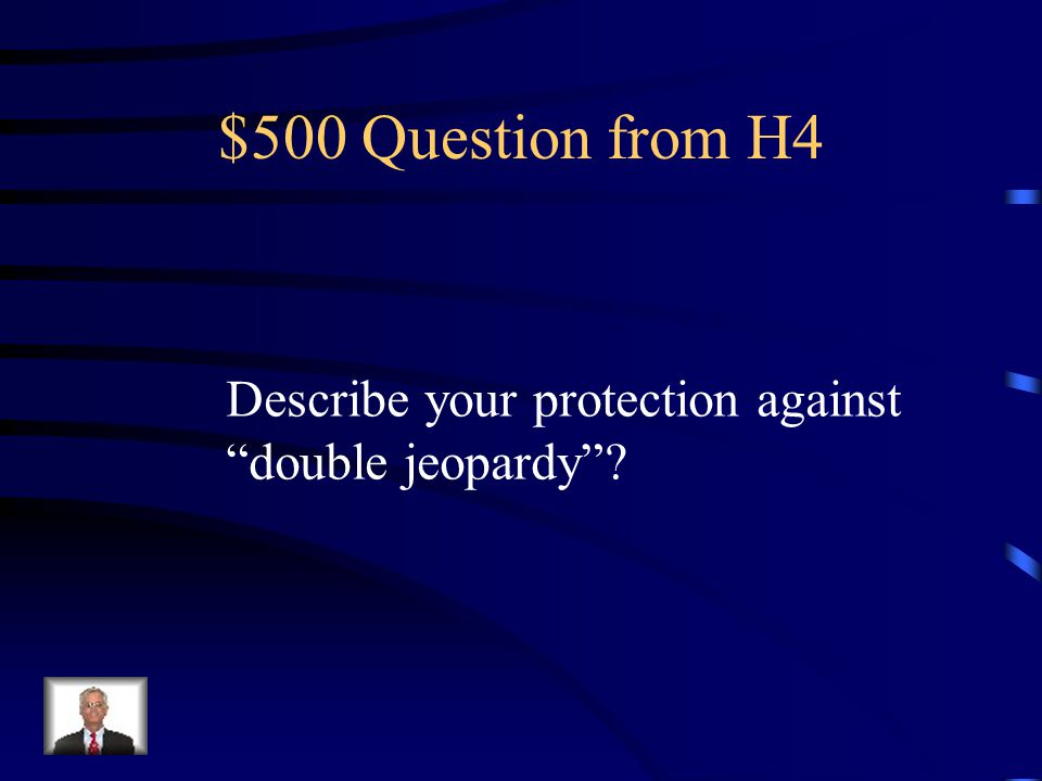 $400 Answer from H4 The 8 th Amendment.