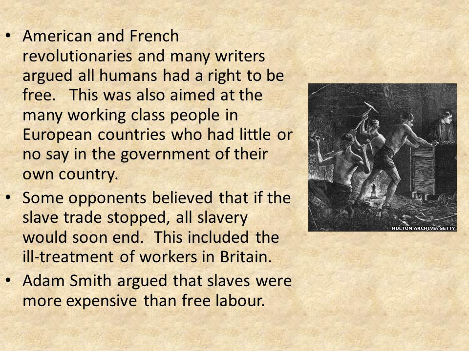 American and French revolutionaries and many writers argued all humans had a right to be free. This was also aimed at the many working class people in