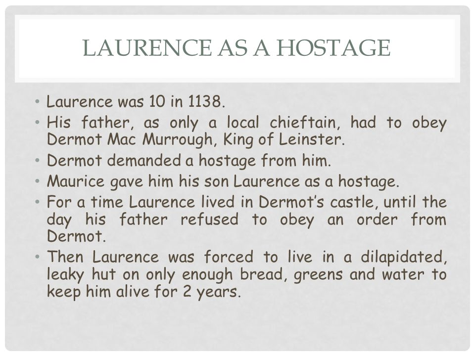 LAURENCE AS A HOSTAGE Laurence was 10 in 1138.