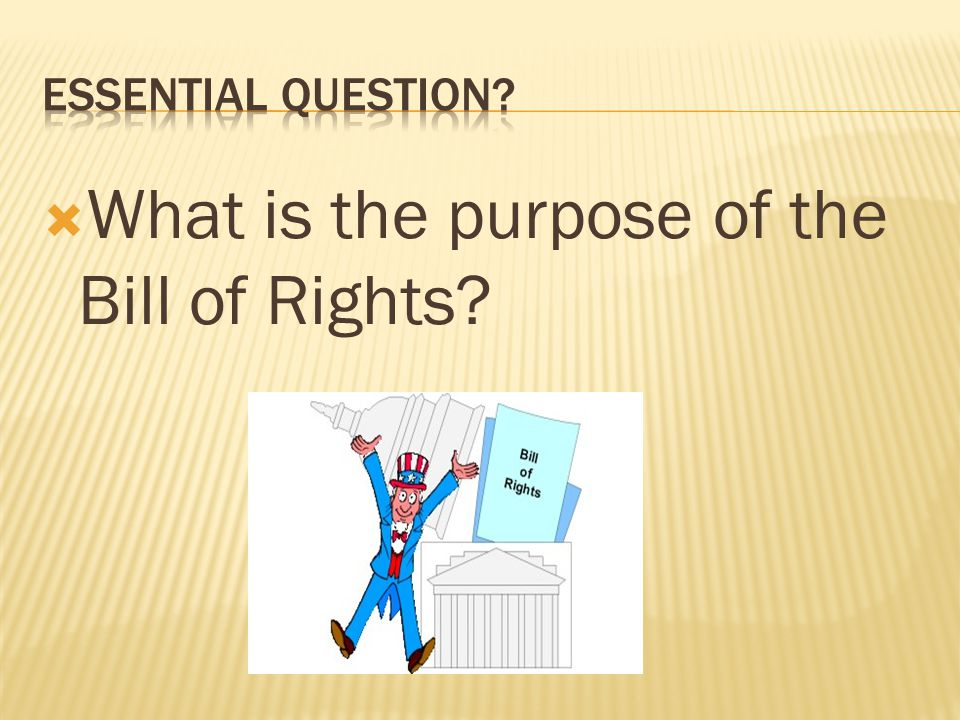  What is the purpose of the Bill of Rights?
