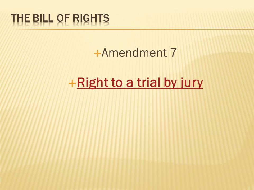  Amendment 7  Right to a trial by jury Right to a trial by jury