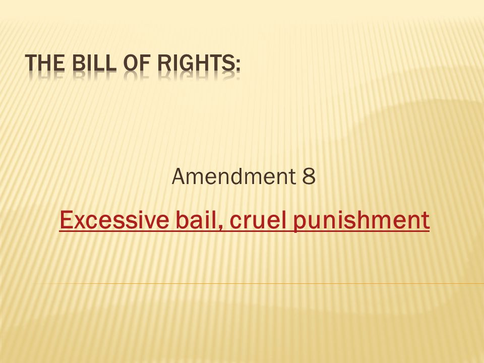 Amendment 8 Excessive bail, cruel punishment