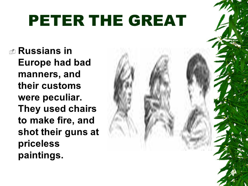 PETER THE GREAT  Russians in Europe had bad manners, and their customs were peculiar.