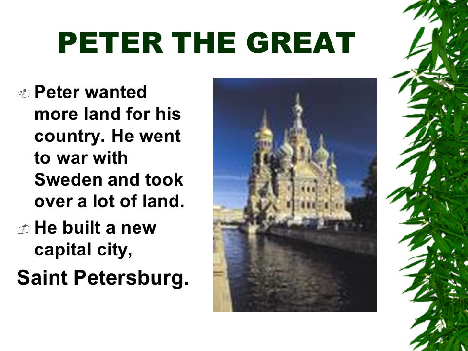 PETER THE GREAT  Peter wanted more land for his country.