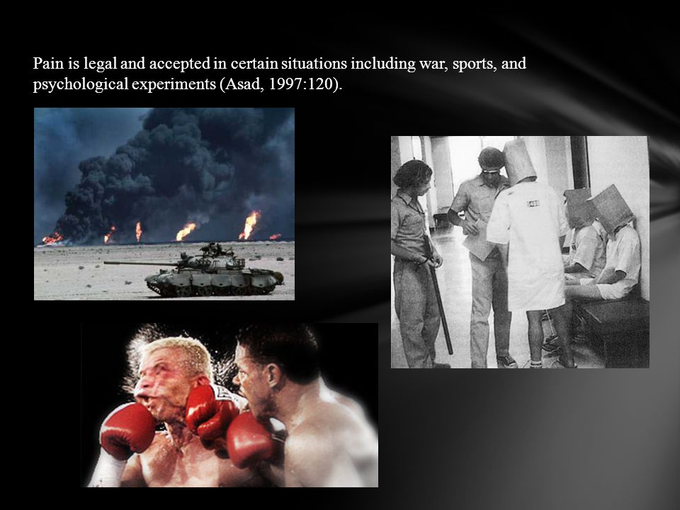 Pain is legal and accepted in certain situations including war, sports, and psychological experiments (Asad, 1997:120).