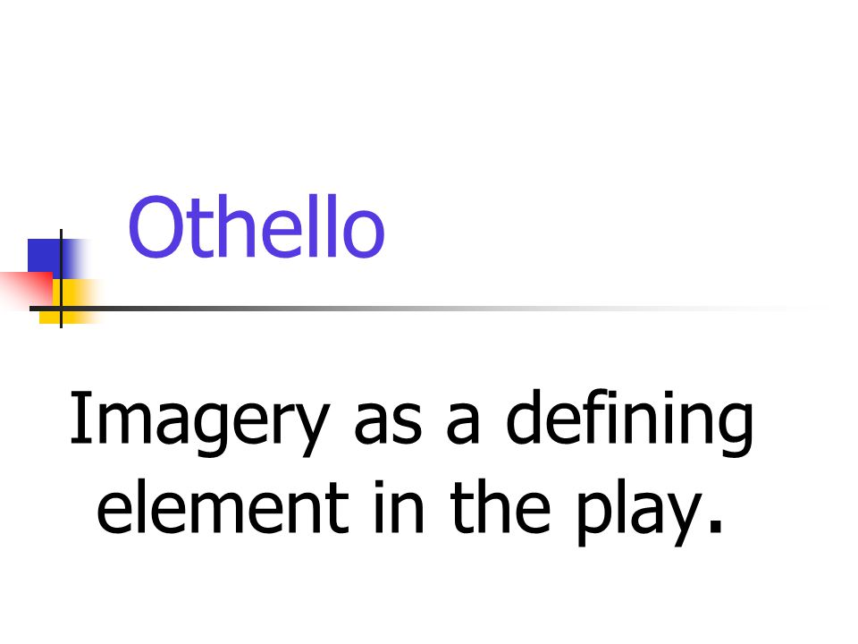 Othello Imagery as a defining element in the play.
