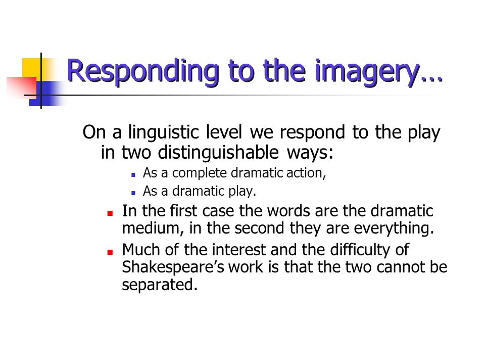 Metaphorical Imagery The dominant feature of the language in Othello is its metaphoric quality.