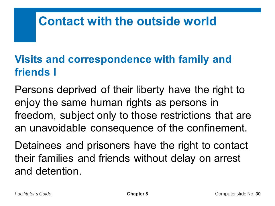 Facilitator's GuideChapter 8 Contact with the outside world Visits and correspondence with family and friends I Persons deprived of their liberty have