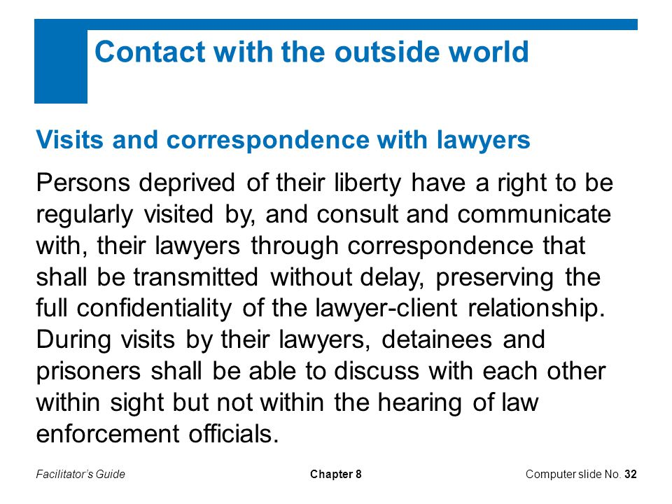 Facilitator's GuideChapter 8Computer slide No. 32 Contact with the outside world Visits and correspondence with lawyers Persons deprived of their libe