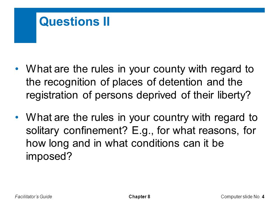 Facilitator's GuideChapter 8 Questions II What are the rules in your county with regard to the recognition of places of detention and the registration