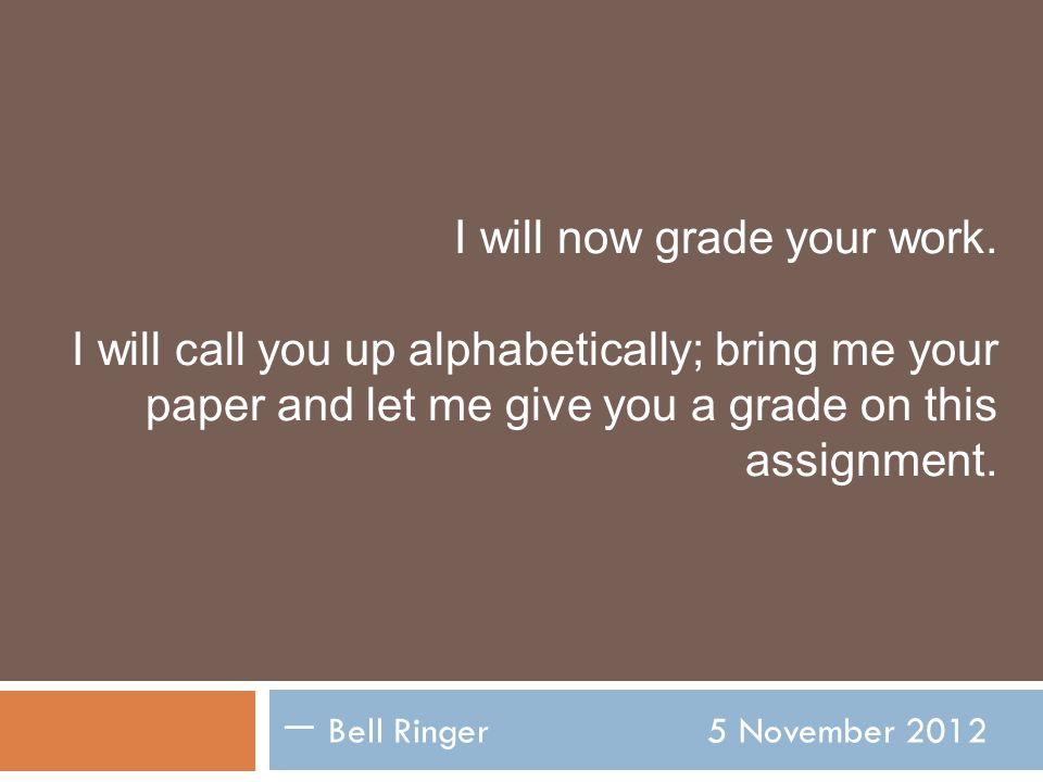 I will now grade your work.