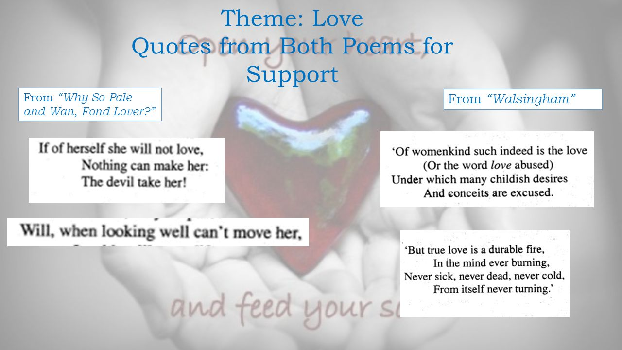 """Theme: Love Quotes from Both Poems for Support From """"Why So Pale and Wan, Fond Lover?"""" From """"Walsingham"""""""