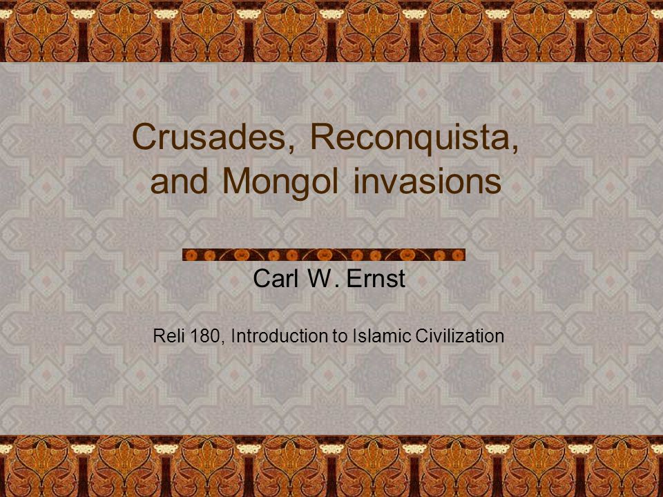 Crusades, Reconquista, and Mongol invasions Carl W.