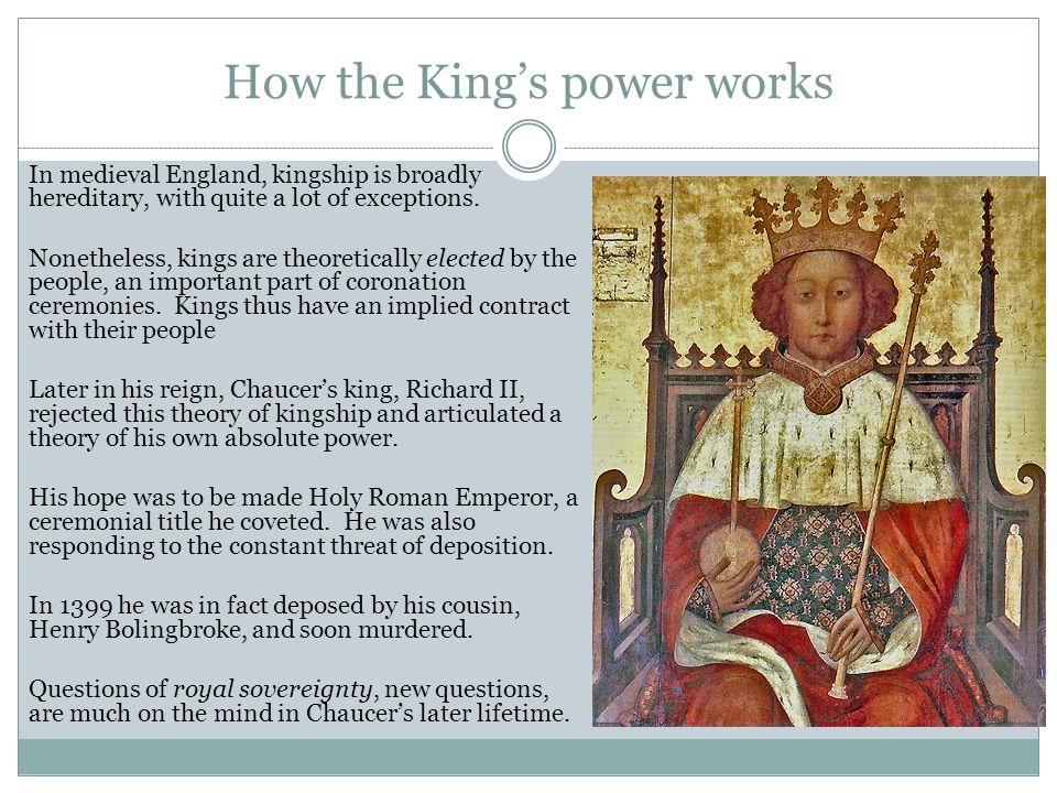 How the King's power works In medieval England, kingship is broadly hereditary, with quite a lot of exceptions.