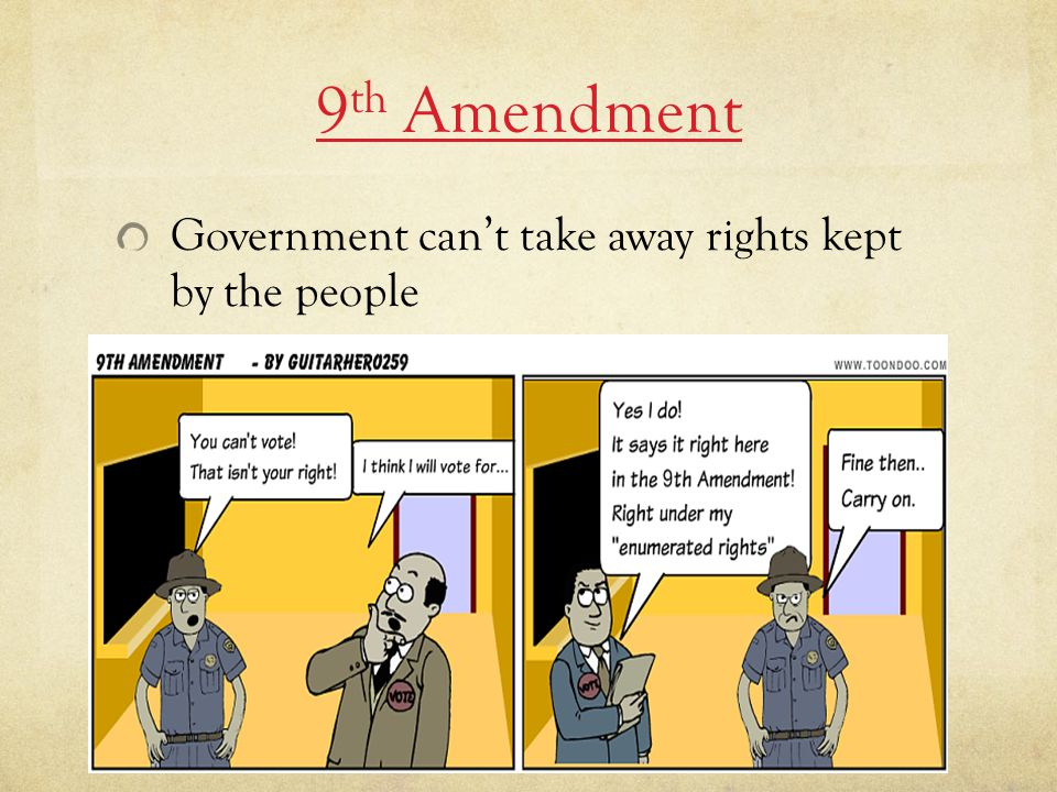 9 th Amendment Government can't take away rights kept by the people