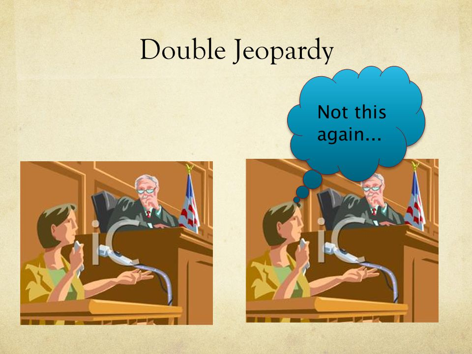 Double Jeopardy Not this again...