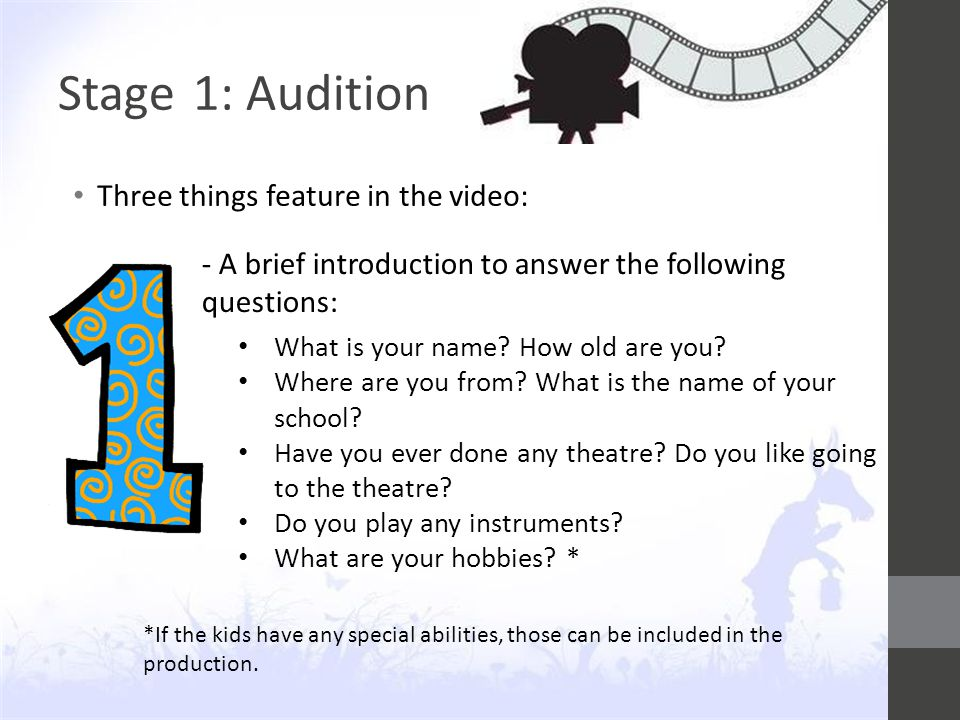 Stage 1: Audition Three things feature in the video: *If the kids have any special abilities, those can be included in the production.