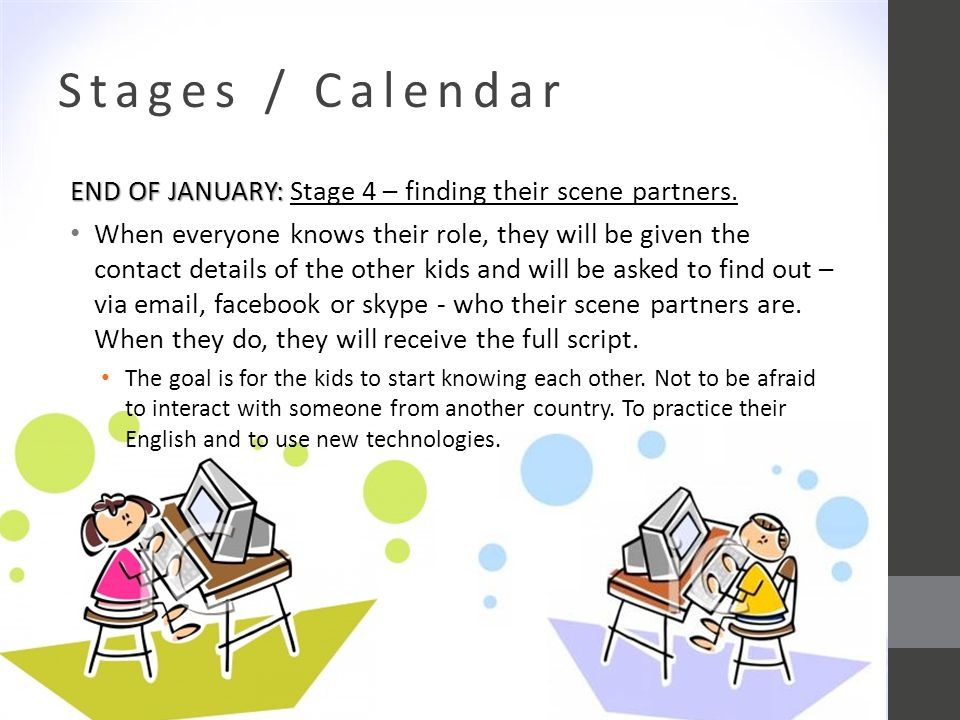 Stages / Calendar END OF JANUARY: END OF JANUARY: Stage 4 – finding their scene partners.