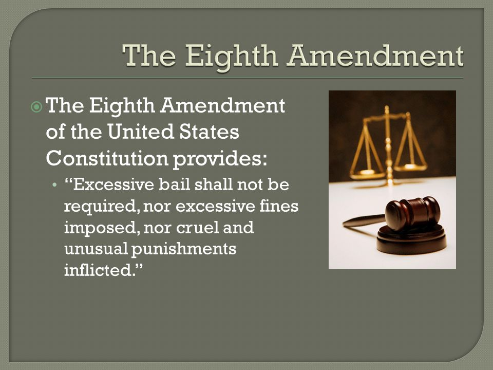  The Eighth Amendment of the United States Constitution provides: Excessive bail shall not be required, nor excessive fines imposed, nor cruel and unusual punishments inflicted.