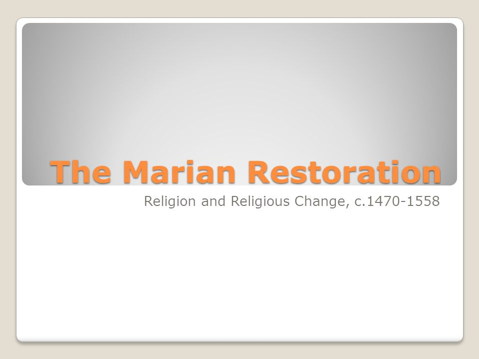 The Marian Restoration Religion and Religious Change, c.1470-1558