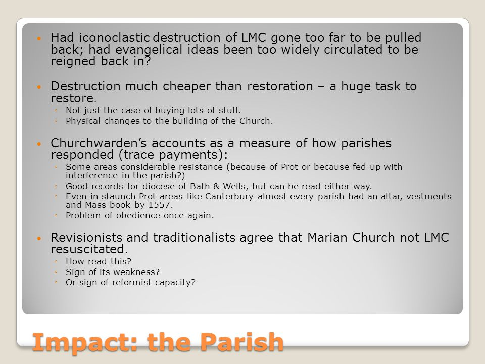 Impact: the Parish Had iconoclastic destruction of LMC gone too far to be pulled back; had evangelical ideas been too widely circulated to be reigned back in.