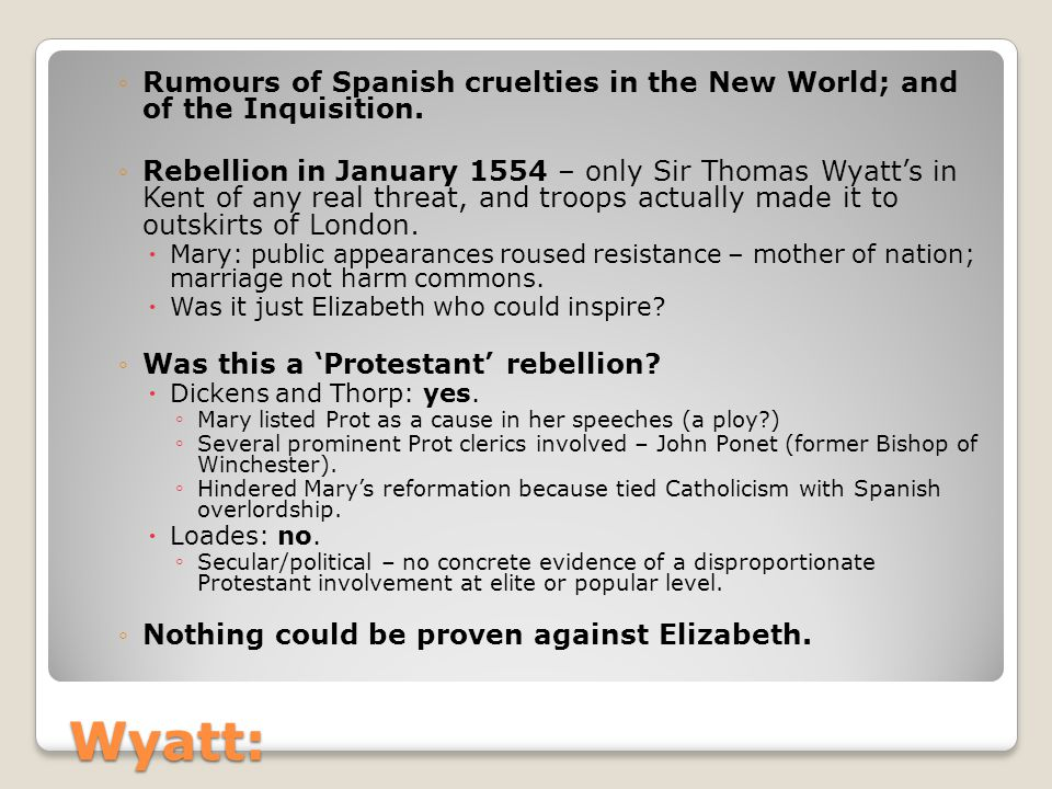 Wyatt: ◦Rumours of Spanish cruelties in the New World; and of the Inquisition.