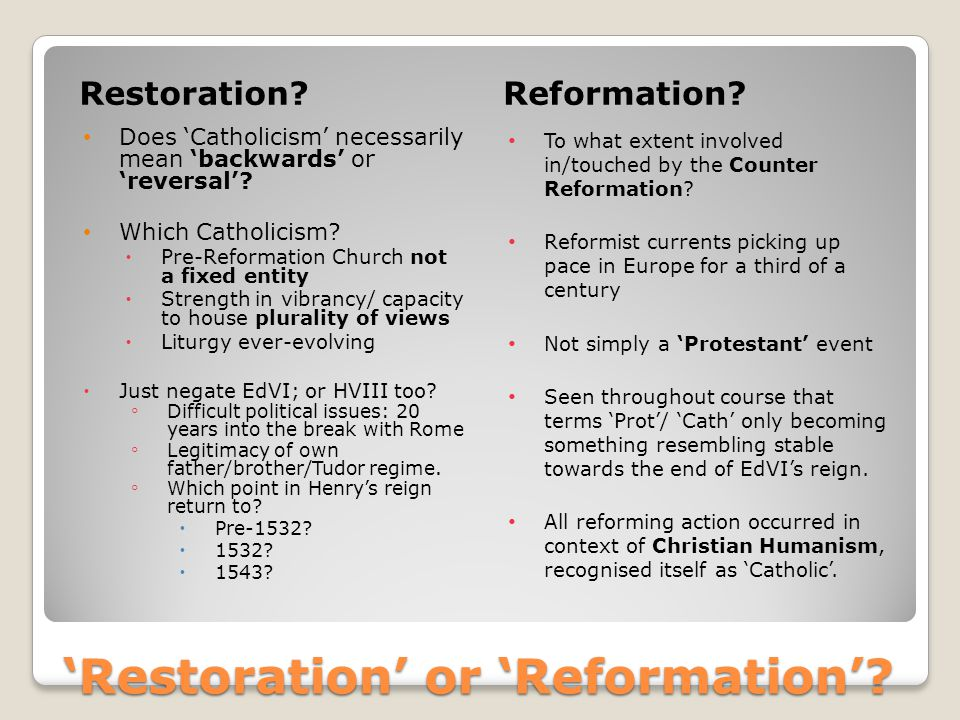 'Restoration' or 'Reformation'? Restoration?Reformation? Does 'Catholicism' necessarily mean 'backwards' or 'reversal'? Which Catholicism?  Pre-Refor