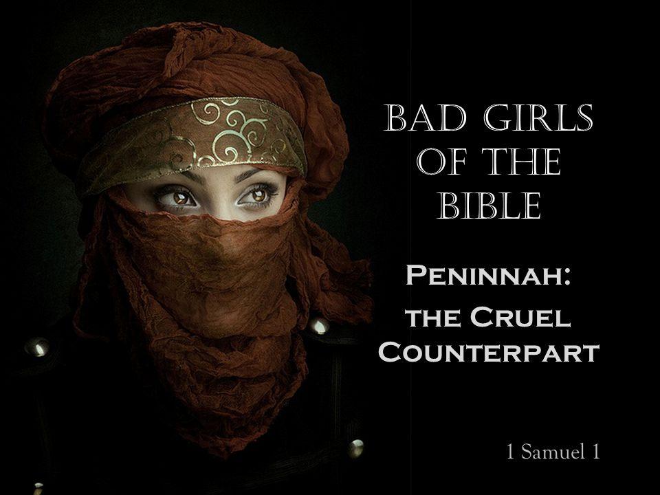 Bad Girls of the Bible Peninnah: the Cruel Counterpart 1 Samuel 1