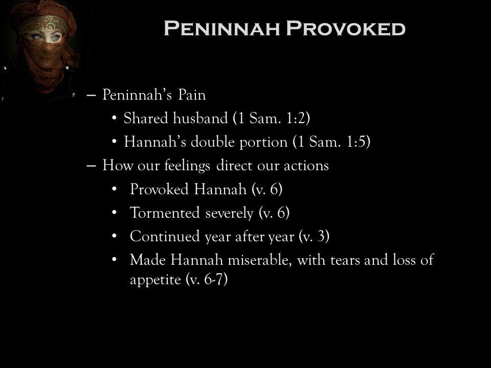 Peninnah Provoked – Peninnah's Pain Shared husband (1 Sam. 1:2) Shared husband (1 Sam. 1:2) Hannah's double portion (1 Sam. 1:5) Hannah's double porti