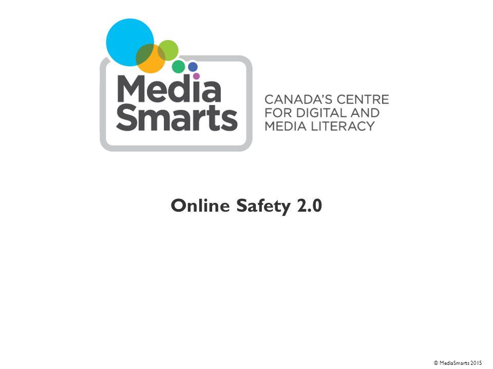 © 2007 Media Awareness Network © MediaSmarts 2015 Online Safety 2.0
