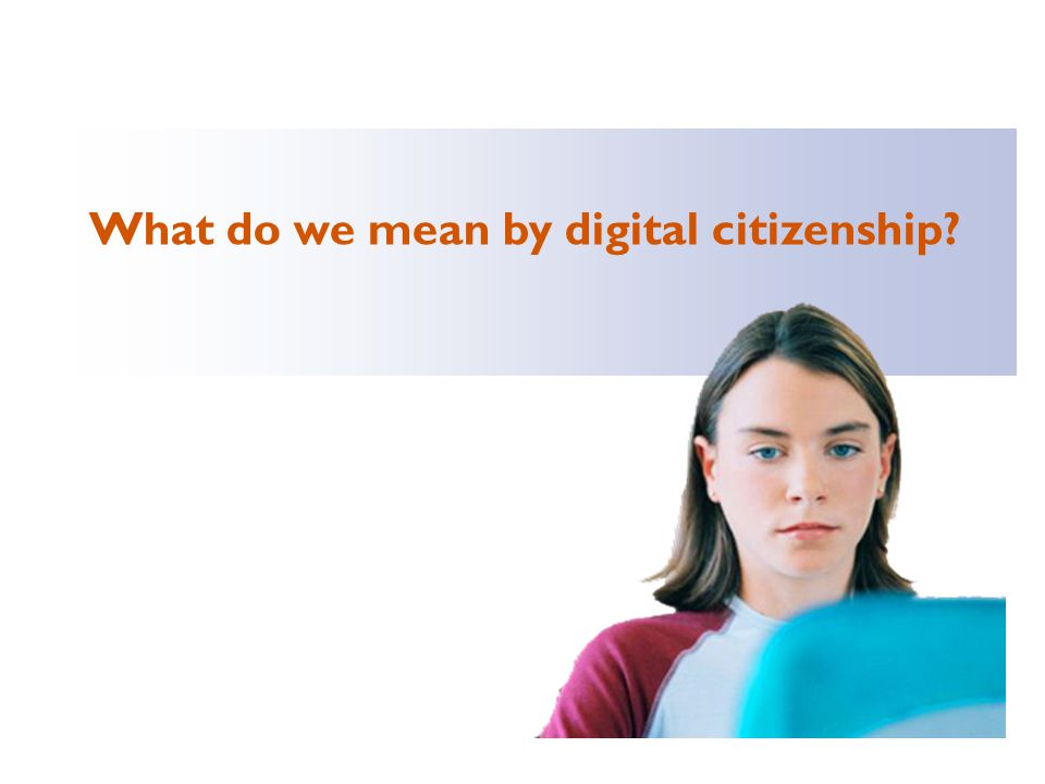 What do we mean by digital citizenship?