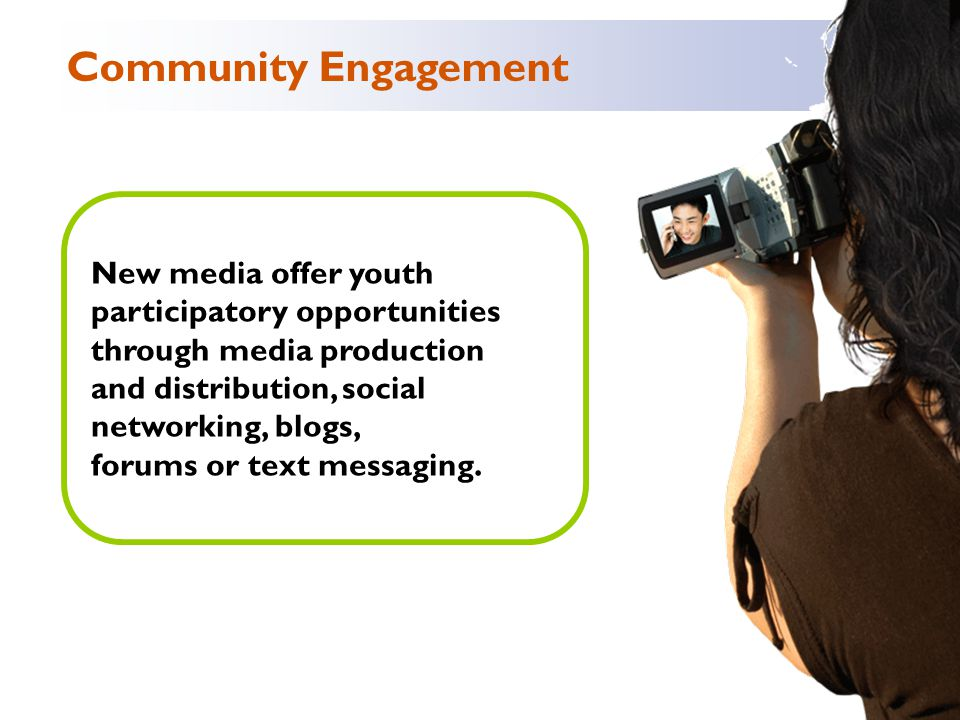 New media offer youth participatory opportunities through media production and distribution, social networking, blogs, forums or text messaging.
