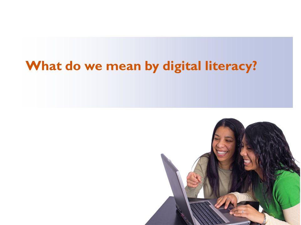 © 2007 Media Awareness Network © MediaSmarts 2015 What do we mean by digital literacy?