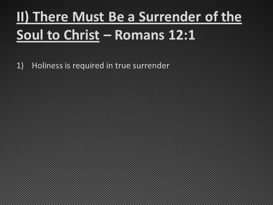 1)Holiness is required in true surrender