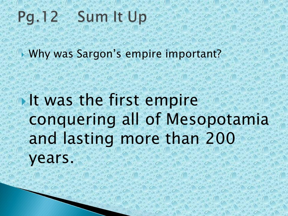  Why was Sargon's empire important?  It was the first empire conquering all of Mesopotamia and lasting more than 200 years.