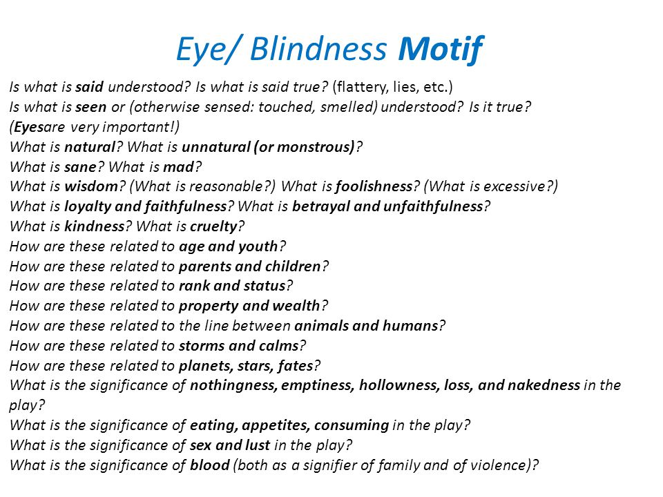 Eye/ Blindness Motif Is what is said understood. Is what is said true.