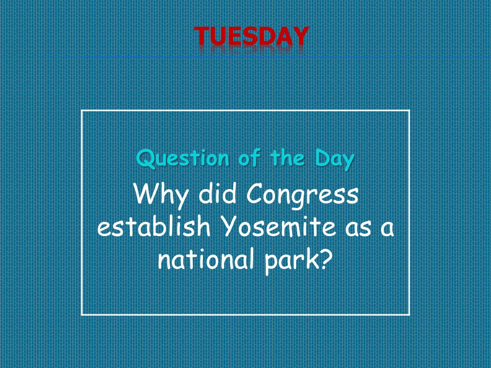 Question of the Day Why did Congress establish Yosemite as a national park?