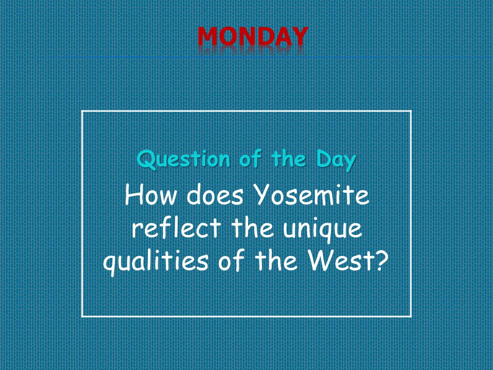 Question of the Day How does Yosemite reflect the unique qualities of the West?